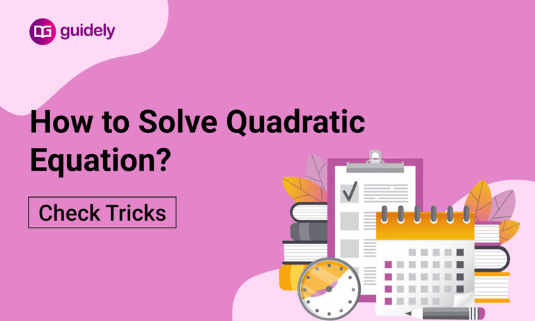 Tips and Tricks to Solve Quadratic Equation: Check Here