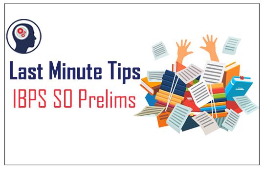 IBPS SO Prelims 2017 – Last Minutes Preparation Tips