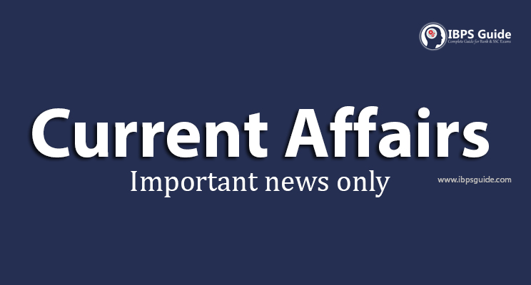 Current Affairs 2019 & 2018 for Competitve Exams - Today, Daily, Monthly