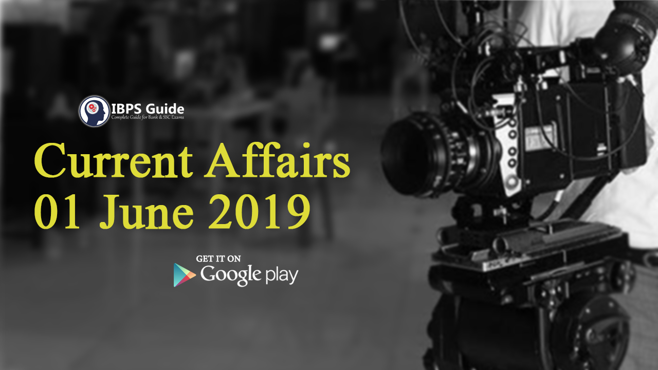 Current Affairs Today 1st June 2019 | Current Affairs News