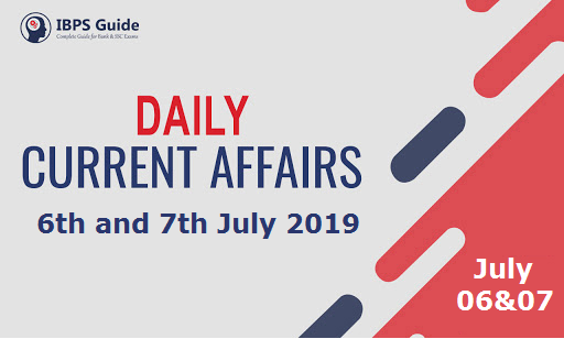 Current Affairs Today 6th & 7th July 2019 | Current Affairs News