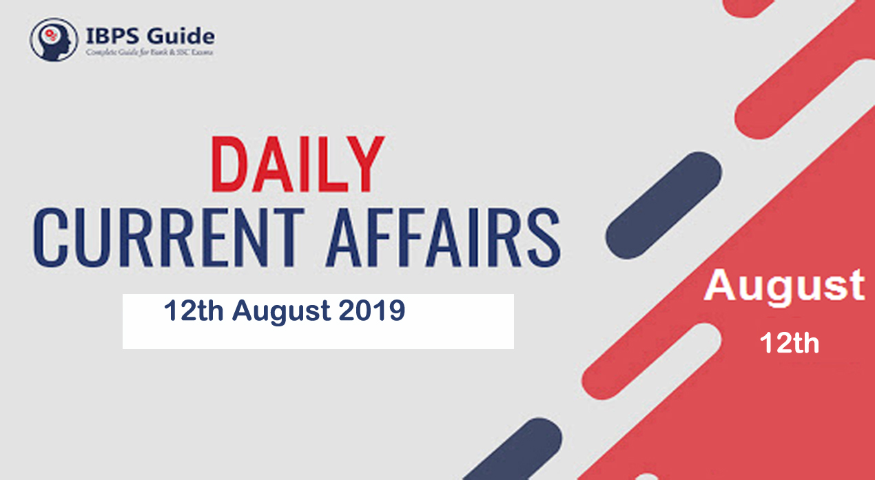 Current Affairs Today 10th & 12th August 2019 | Current Affairs News